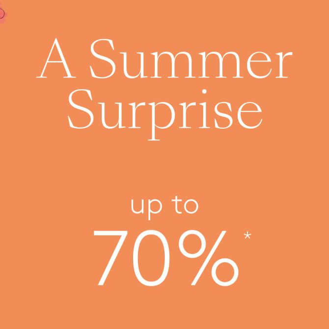 A Summer Surprise - up to 70%* off